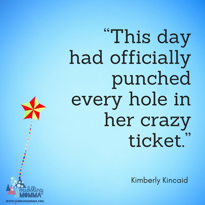 """This day had officially punched every hole in her crazy ticket."""